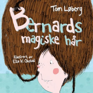 Bernards magiske hår (lydbok) av Tom Løberg
