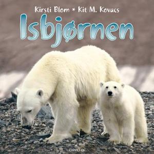 Isbjørnen (lydbok) av Kirsti Blom, Kit M. Kov