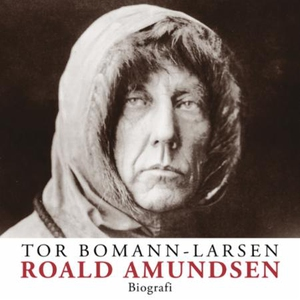 Roald Amundsen (lydbok) av Tor Bomann-Larsen