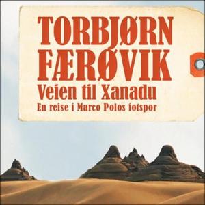 Veien til Xanadu (lydbok) av Torbjørn Færøvik