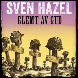 Glemt av Gud (lydbok) av Sven Hazel