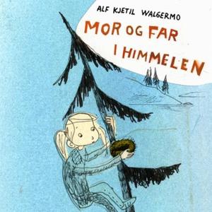 Mor og far i himmelen (lydbok) av Alf Kjetil