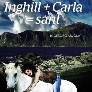 Inghill + Carla = sant (lydbok) av Ingeborg A