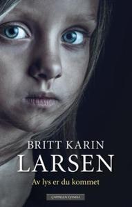 Av lys er du kommet (ebok) av Britt Karin Lar