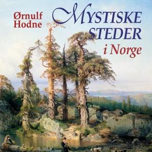 Mystiske steder i Norge (lydbok) av Ørnulf Ho