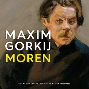 Moren (lydbok) av Maksim Gorkij, Maxim Gorkij