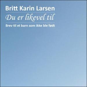 Du er likevel til (lydbok) av Britt Karin Lar