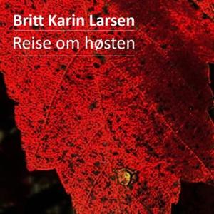 Reise om høsten (lydbok) av Britt Karin Larse