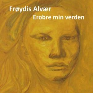 Erobre min verden (lydbok) av Frøydis Alvær