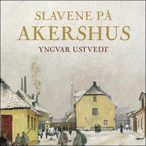 Slavene på Akershus (lydbok) av Yngvar Ustved