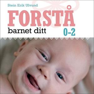Forstå barnet ditt 0-2 år (lydbok) av Stein E