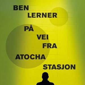 På vei fra Atocha stasjon (lydbok) av Ben Ler