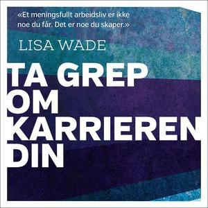Ta grep om karrieren din (lydbok) av Lisa Wad
