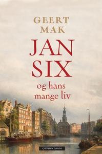 Jan Six og hans mange liv (ebok) av Geert Mak