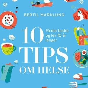 10 tips om helse (lydbok) av Bertil Marklund