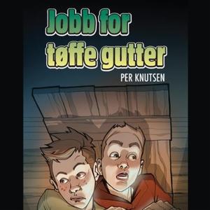 Jobb for tøffe gutter (lydbok) av Per Knutsen