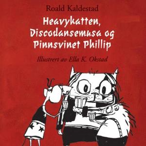 Heavykatten, Discodansemusa og Pinnsvinet Phi