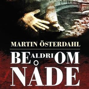 Be aldri om nåde (lydbok) av Martin Österdahl