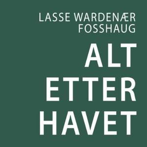 Alt etter havet (lydbok) av Lasse Wardenær Fo
