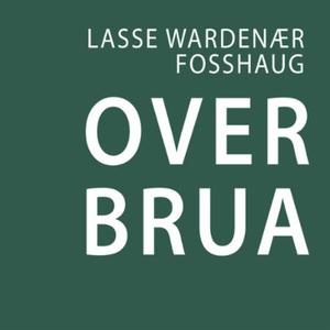 Over brua (lydbok) av Lasse Wardenær Fosshaug