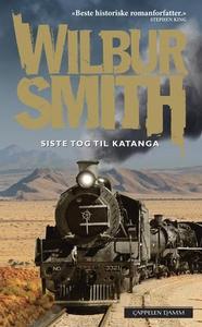 Siste tog til Katanga (ebok) av Wilbur Smith