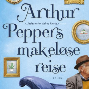 Arthur Peppers makeløse reise (lydbok) av Pha