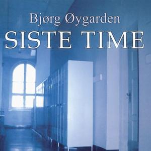 Siste time (lydbok) av Bjørg Øygarden