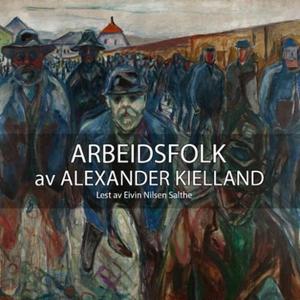 Arbeidsfolk (lydbok) av Alexander L. Kielland