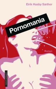 Pornomania (ebok) av Eirik Husby Sæther