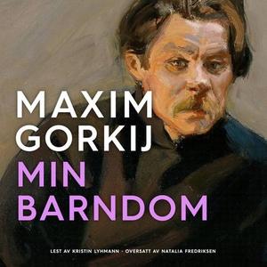 Min barndom (lydbok) av Maksim Gorkij, Maxim