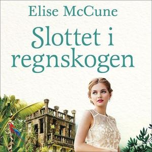 Slottet i regnskogen (lydbok) av Elise McCune