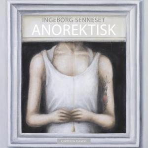 Anorektisk (lydbok) av Ingeborg Senneset