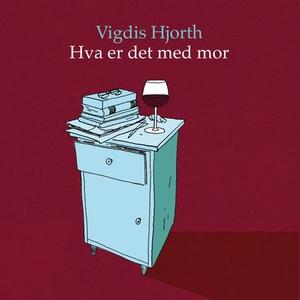 Hva er det med mor (lydbok) av Vigdis Hjorth