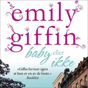 Baby eller ikke (lydbok) av Emily Giffin