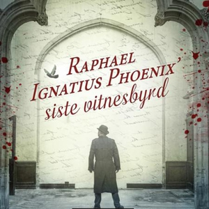 Raphael Ignatius Phoenix' siste vitnesbyrd (l