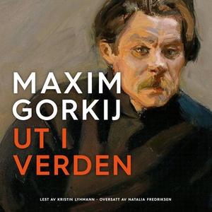Ut i verden (lydbok) av Maksim Gorkij, Maxim
