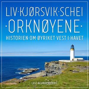Orknøyene (lydbok) av Liv Kjørsvik Schei