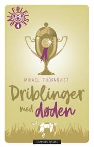 Driblinger med døden (ebok) av Mikael Thörnqv