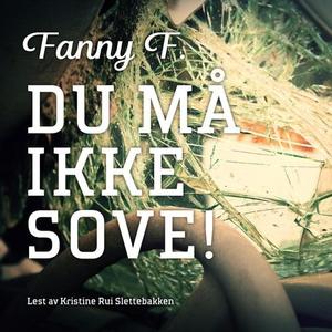 Du må ikke sove! (lydbok) av Fanny F.