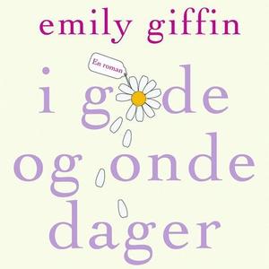 I gode og onde dager (lydbok) av Emily Giffin