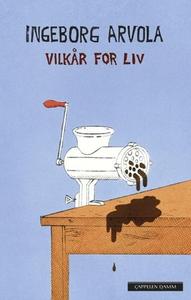 Vilkår for liv (ebok) av Ingeborg Arvola