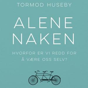 Alene naken (lydbok) av Tormod Huseby