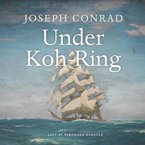 Under Koh-Ring (lydbok) av Joseph Conrad