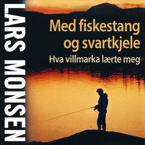 Med fiskestang og svartkjele (lydbok) av Lars