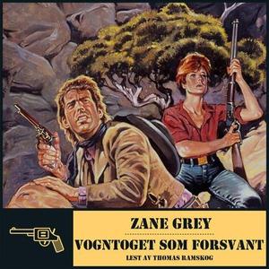 Vogntoget som forsvant (lydbok) av Zane Grey