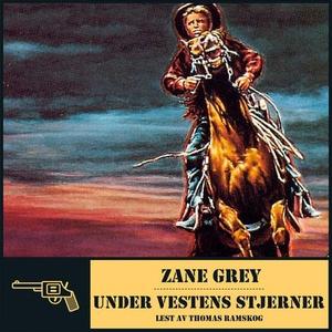 Under Vestens stjerner (lydbok) av Zane Grey