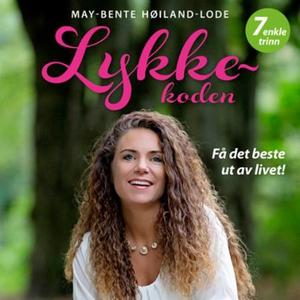 Lykkekoden (lydbok) av May-Bente Høiland-Lode