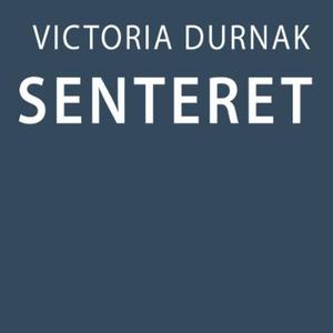 Senteret (lydbok) av Victoria Durnak