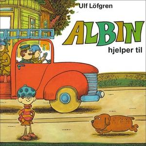 Albin hjelper til (lydbok) av Ulf Löfgren
