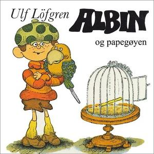 Albin og papegøyen (lydbok) av Ulf Löfgren